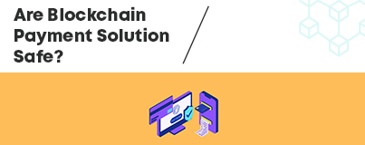 DTransfer Blog - Are Blockchain B2B Payments Solutions Safe?