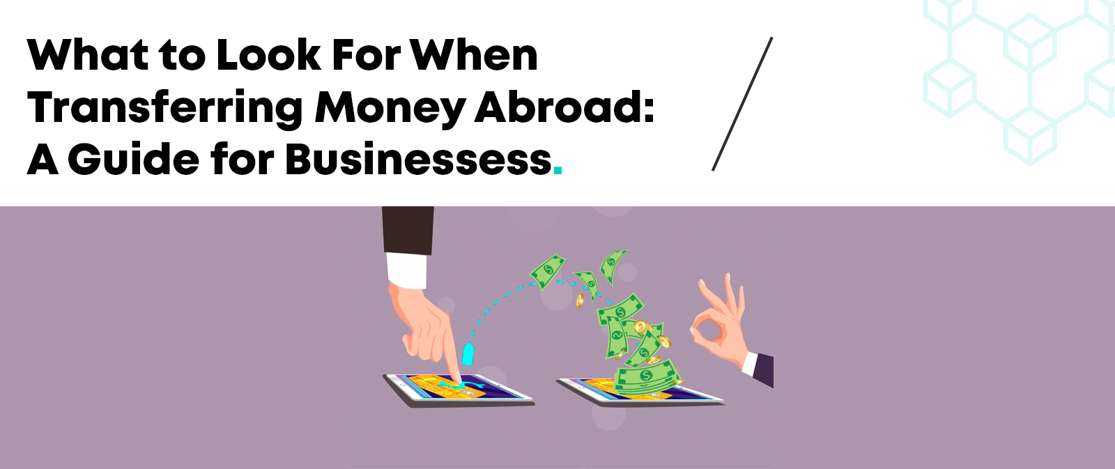 What to Look For When Transferring Money Abroad: A Guide for Businesses
