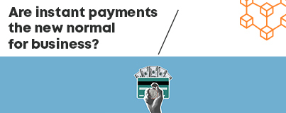 DTransfer Blog - Are instant payments the new normal for business?